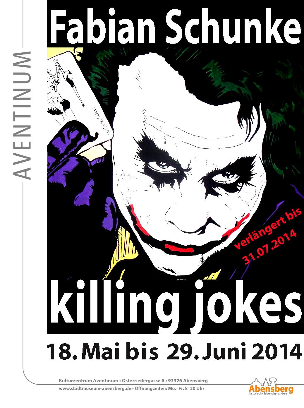 Fabian Schunke – killing jokes bis 31.07.2014 verlängert!